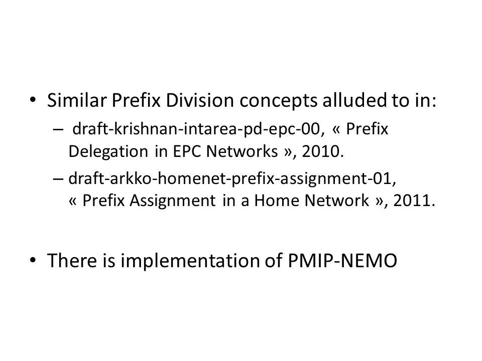 Similar Prefix Division concepts alluded to in: – draft-krishnan-intarea-pd-epc-00, « Prefix Delegation in EPC Networks », 2010.
