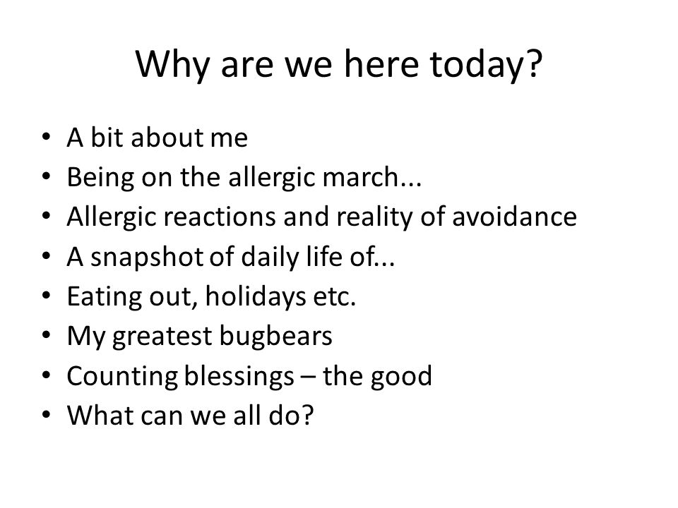 Why are we here today. A bit about me Being on the allergic march...