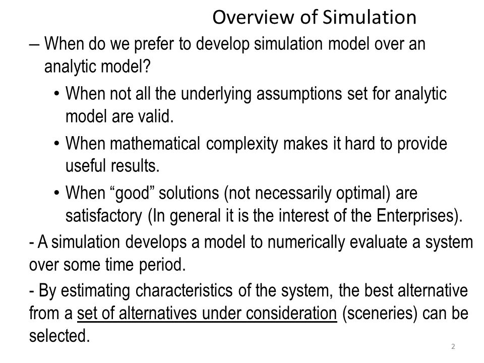 22 Overview of Simulation – When do we prefer to develop simulation model over an analytic model.