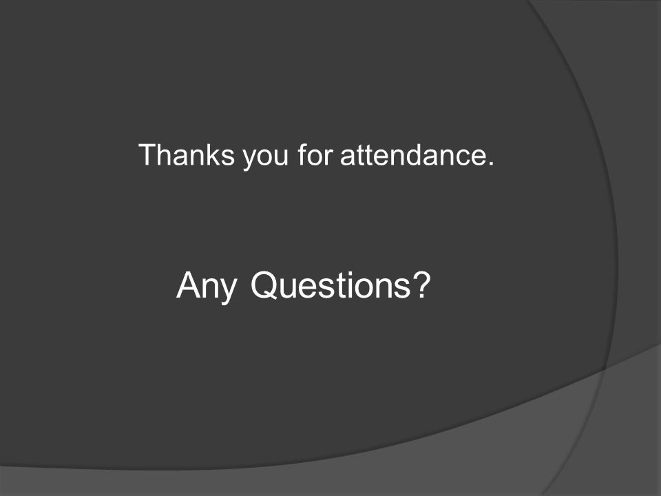 Thanks you for attendance. Any Questions
