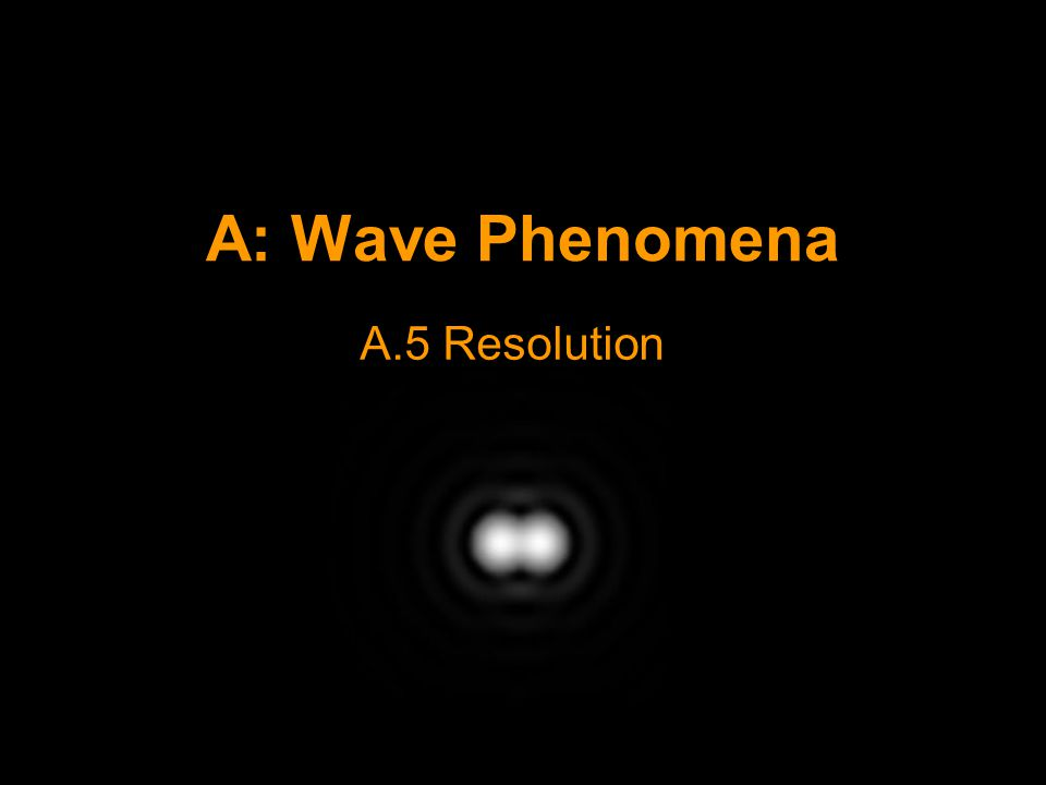A: Wave Phenomena A.5 Resolution