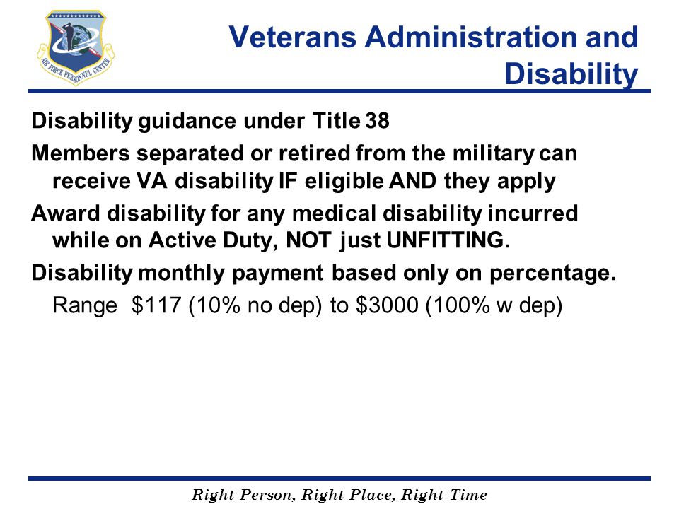 Right Person, Right Place, Right Time Veterans Administration and Disability Disability guidance under Title 38 Members separated or retired from the