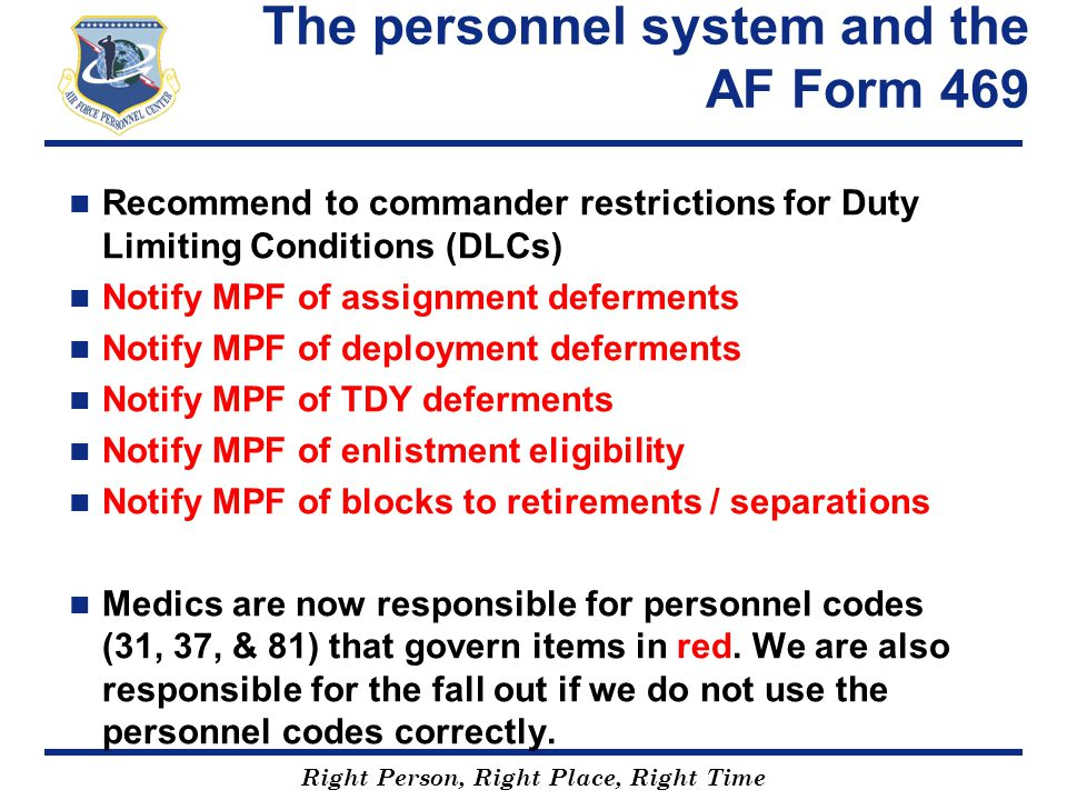 Right Person, Right Place, Right Time The personnel system and the AF Form 469 Recommend to commander restrictions for Duty Limiting Conditions (DLCs)