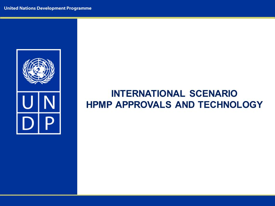 INTERNATIONAL SCENARIO HPMP APPROVALS AND TECHNOLOGY