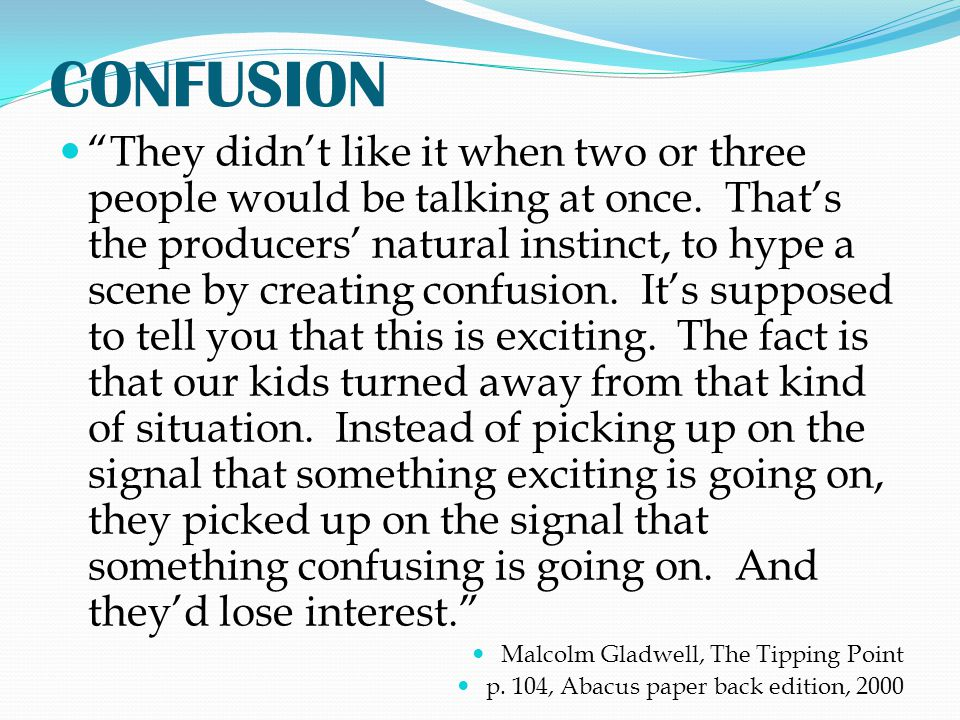 """CONFUSION """"They didn't like it when two or three people would be talking at once. That's the producers' natural instinct, to hype a scene by creating"""