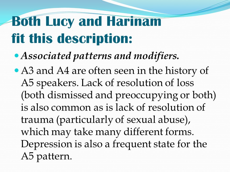 Both Lucy and Harinam fit this description: Associated patterns and modifiers. A3 and A4 are often seen in the history of A5 speakers. Lack of resolut