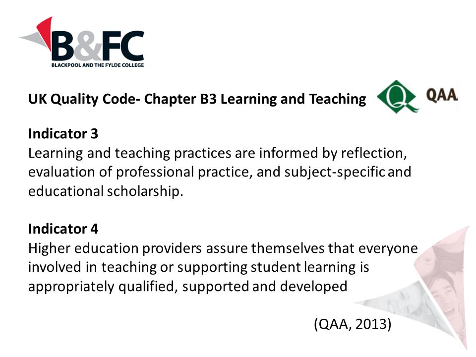 UK Quality Code- Chapter B3 Learning and Teaching Indicator 3 Learning and teaching practices are informed by reflection, evaluation of professional p