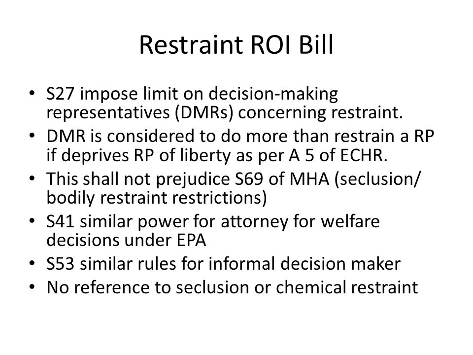Restraint ROI Bill S27 impose limit on decision-making representatives (DMRs) concerning restraint.