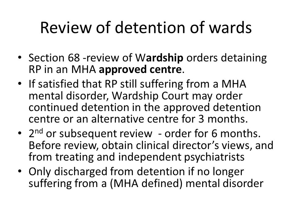 Review of detention of wards Section 68 -review of Wardship orders detaining RP in an MHA approved centre.