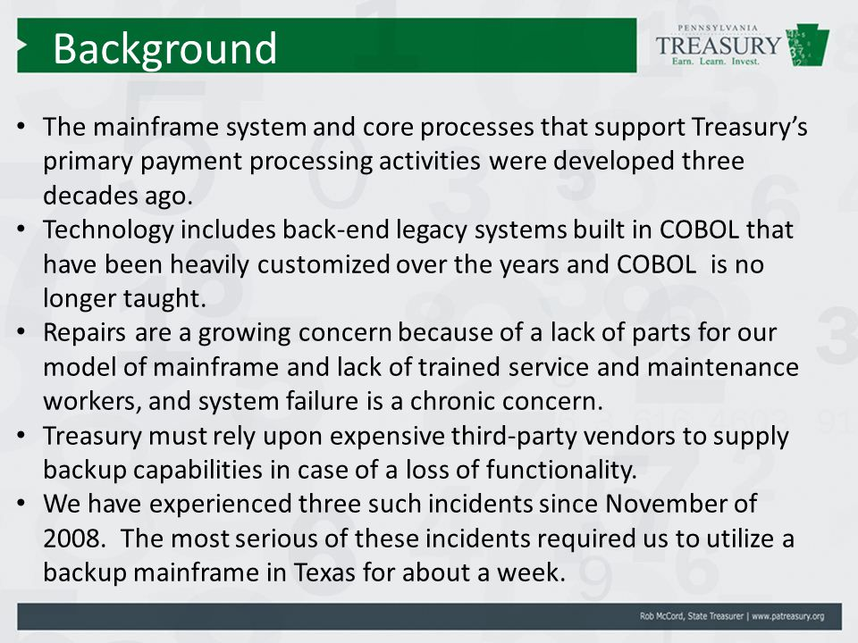 The mainframe system and core processes that support Treasury's primary payment processing activities were developed three decades ago.