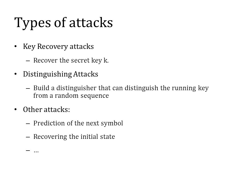 Types of attacks Key Recovery attacks – Recover the secret key k.