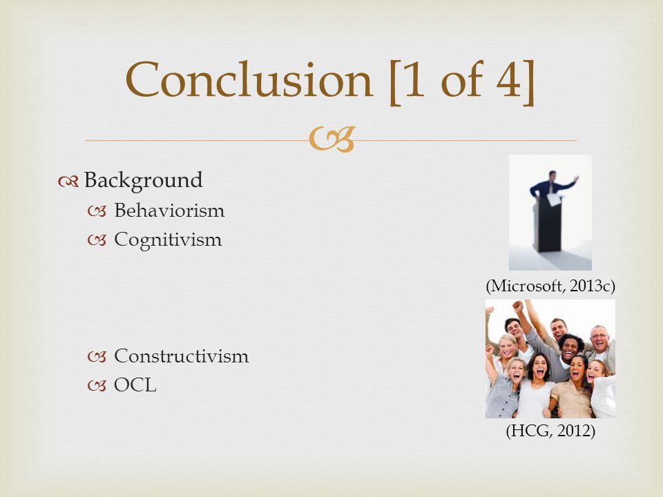   Background  Behaviorism  Cognitivism  Constructivism  OCL Conclusion [1 of 4] (Microsoft, 2013c) (HCG, 2012)