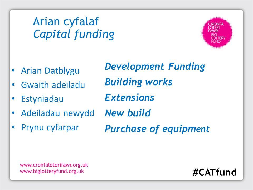Arian cyfalaf Capital funding Arian Datblygu Gwaith adeiladu Estyniadau Adeiladau newydd Prynu cyfarpar Development Funding Building works Extensions New build Purchase of equipm ent #CATfund
