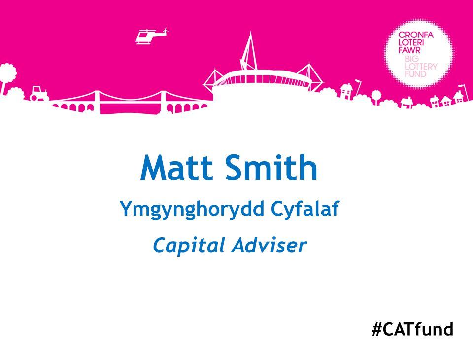 Matt Smith Ymgynghorydd Cyfalaf Capital Adviser #CATfund