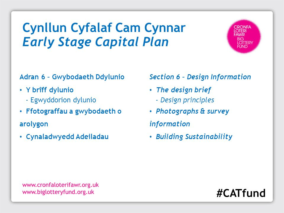 Cynllun Cyfalaf Cam Cynnar Early Stage Capital Plan Section 6 – Design Information The design brief - Design principles Photographs & survey informati