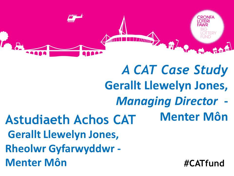 A CAT Case Study Gerallt Llewelyn Jones, Managing Director - Menter Môn #CATfund Astudiaeth Achos CAT Gerallt Llewelyn Jones, Rheolwr Gyfarwyddwr - Menter Môn
