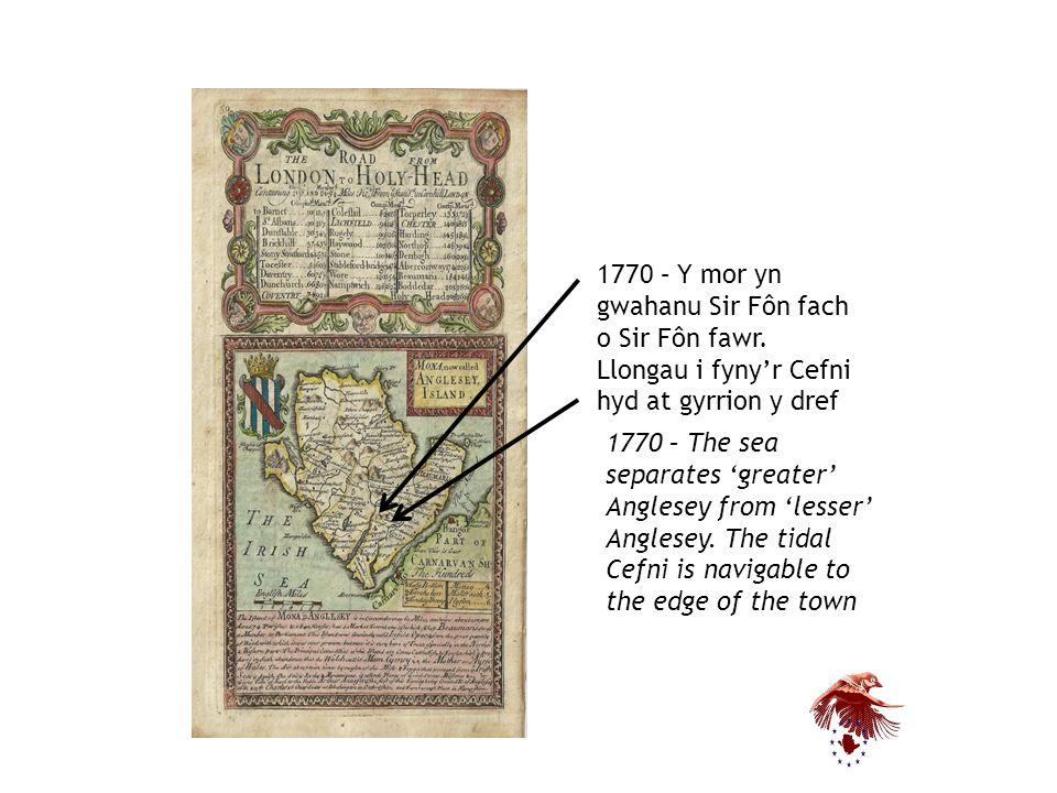 1770 – Y mor yn gwahanu Sir Fôn fach o Sir Fôn fawr.