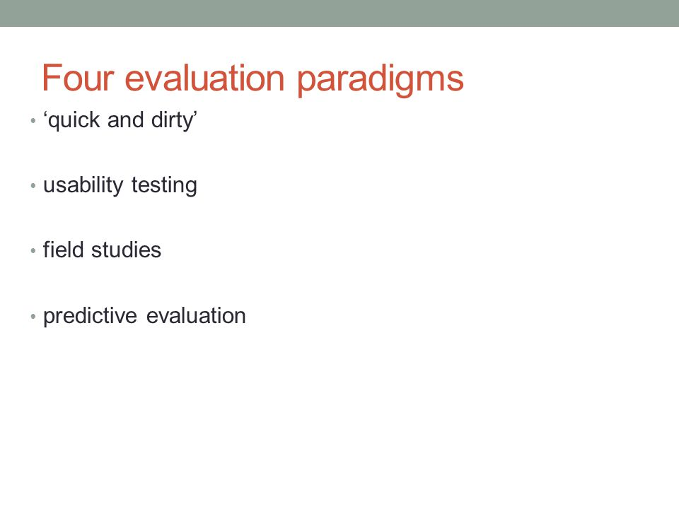 Four evaluation paradigms 'quick and dirty' usability testing field studies predictive evaluation