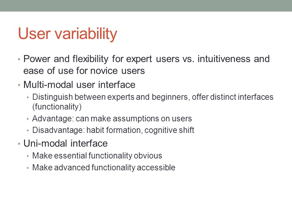 User variability Power and flexibility for expert users vs. intuitiveness and ease of use for novice users Multi-modal user interface Distinguish betw