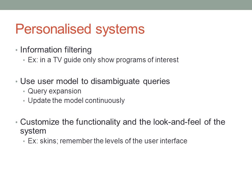 Personalised systems Information filtering Ex: in a TV guide only show programs of interest Use user model to disambiguate queries Query expansion Upd