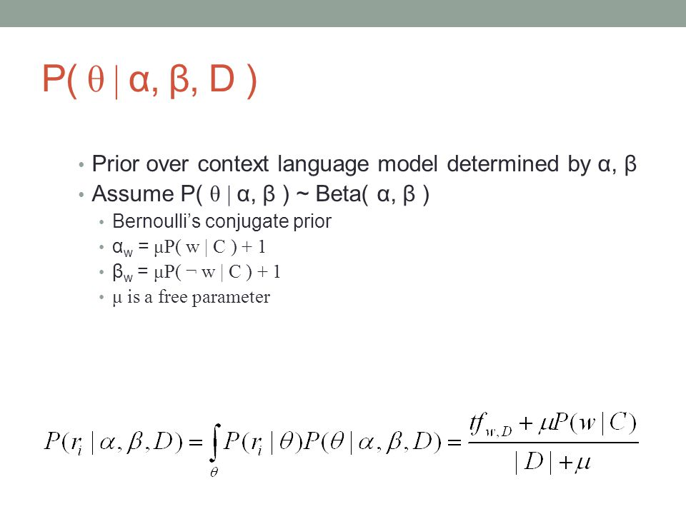P( θ | α, β, D ) Prior over context language model determined by α, β Assume P( θ | α, β ) ~ Beta( α, β ) Bernoulli's conjugate prior α w = μP( w | C