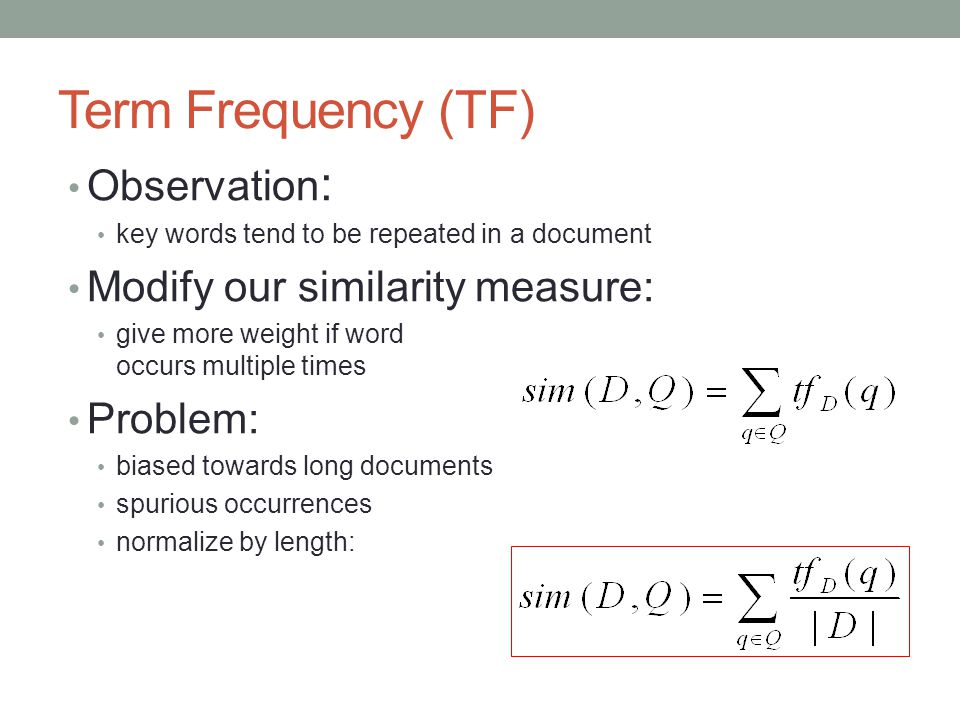 Term Frequency (TF) Observation : key words tend to be repeated in a document Modify our similarity measure: give more weight if word occurs multiple