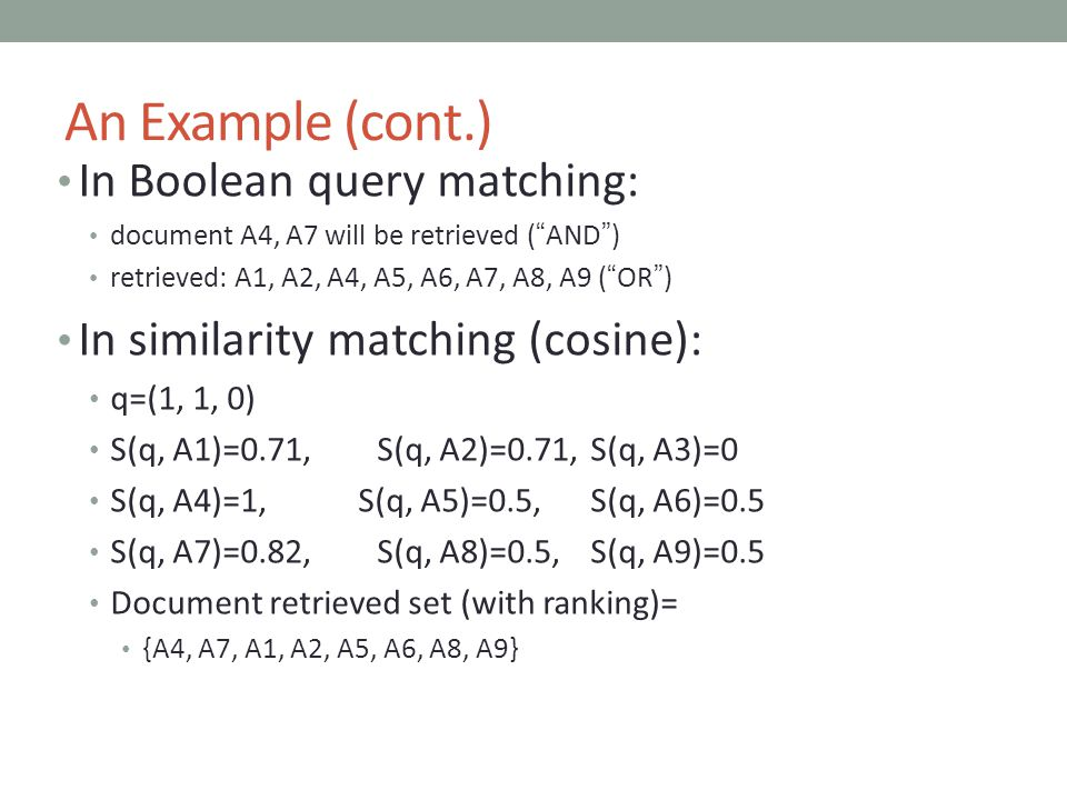 "An Example (cont.) In Boolean query matching: document A4, A7 will be retrieved (""AND"") retrieved: A1, A2, A4, A5, A6, A7, A8, A9 (""OR"") In similarity"