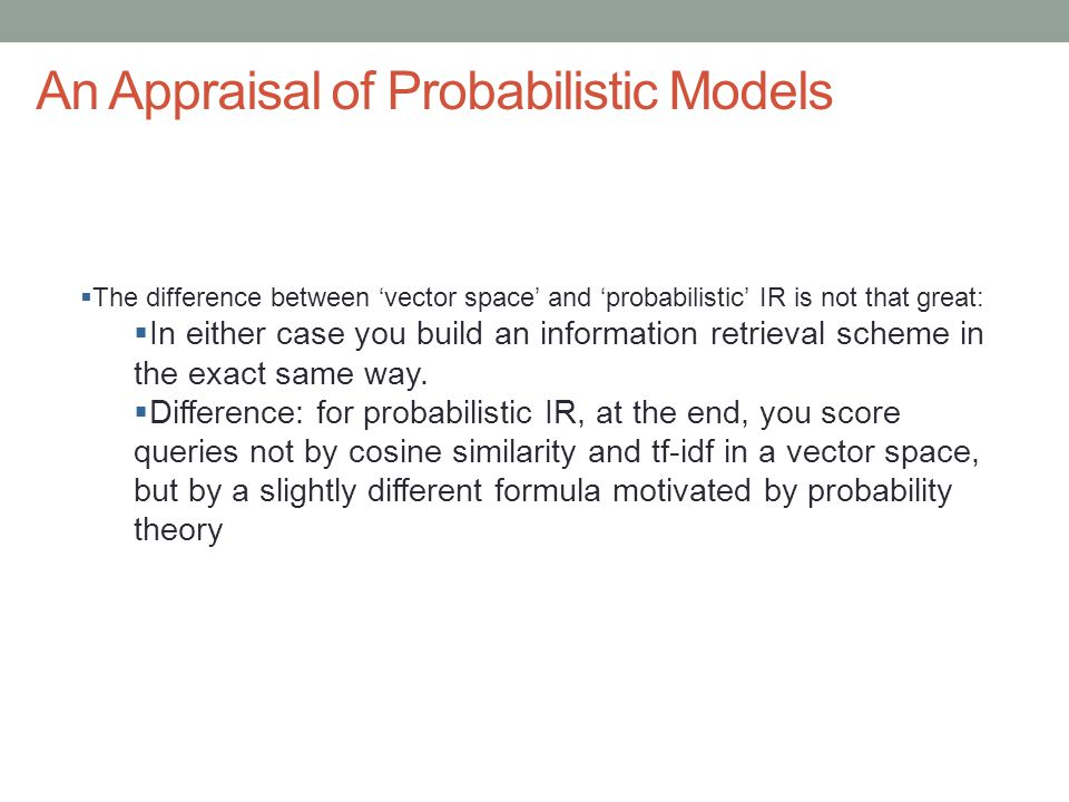 An Appraisal of Probabilistic Models  The difference between 'vector space' and 'probabilistic' IR is not that great:  In either case you build an i