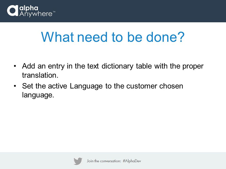 Add an entry in the text dictionary table with the proper translation. Set the active Language to the customer chosen language. What need to be done?