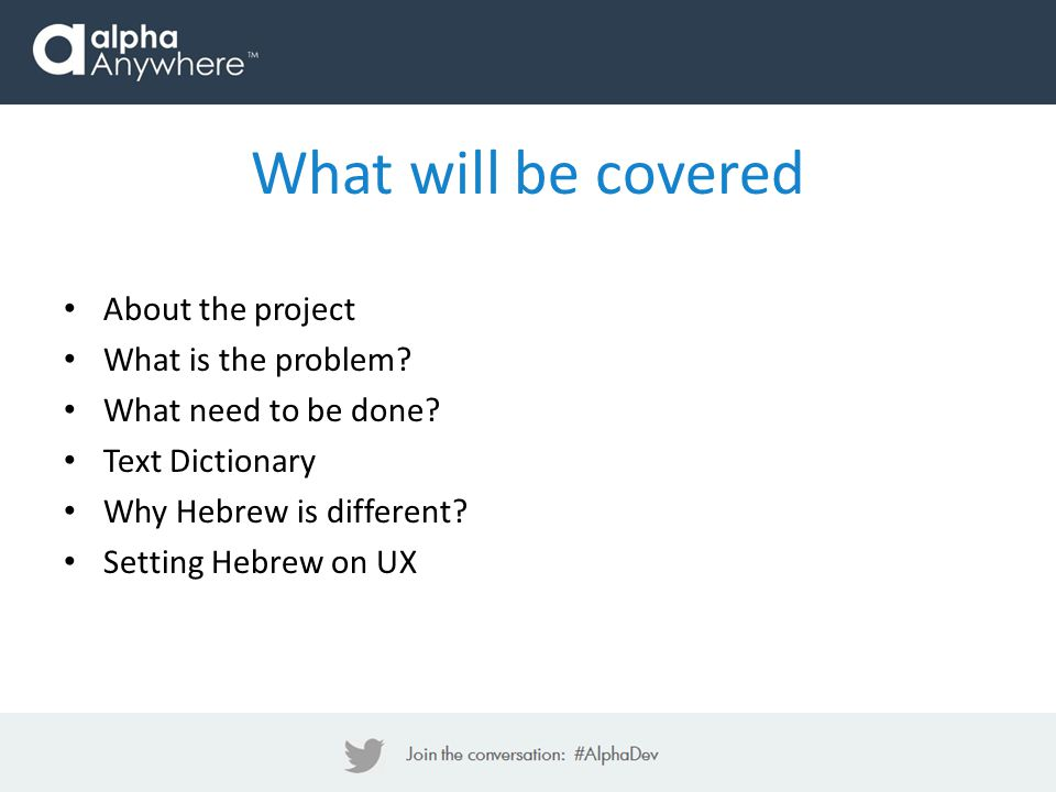 About the project What is the problem? What need to be done? Text Dictionary Why Hebrew is different? Setting Hebrew on UX What will be covered