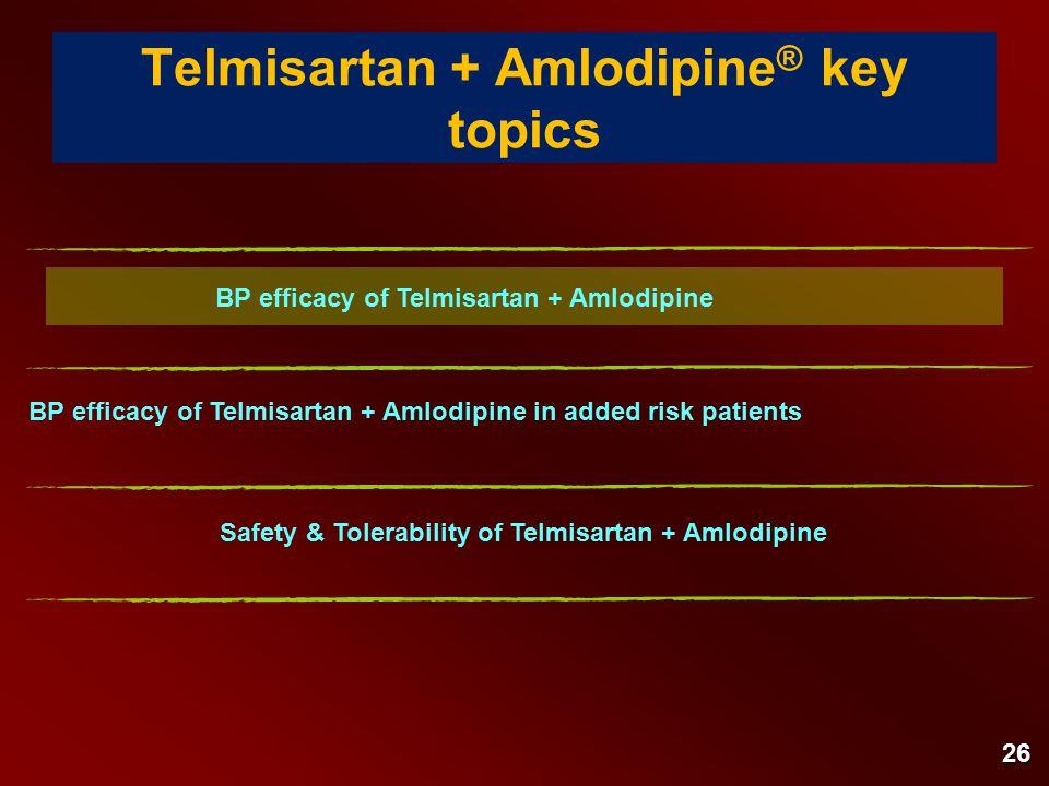 Telmisartan + Amlodipine ® key topics BP efficacy of Telmisartan + Amlodipine in added risk patients BP efficacy of Telmisartan + Amlodipine Safety & Tolerability of Telmisartan + Amlodipine 26
