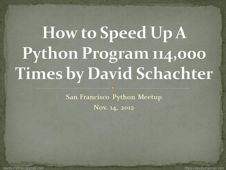 San Francisco Python Meetup Nov. 14, 2012 davidschachter@gmail.com https://davidschachter.com