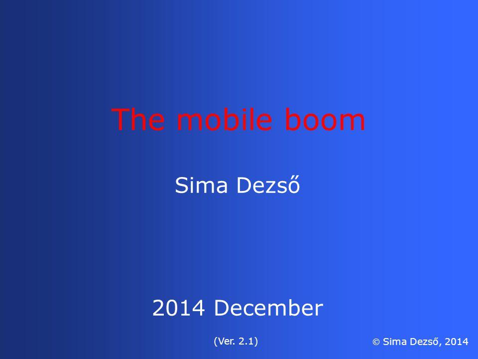 Sima Dezső 2014 December (Ver. 2.1)  Sima Dezső, 2014 The mobile boom