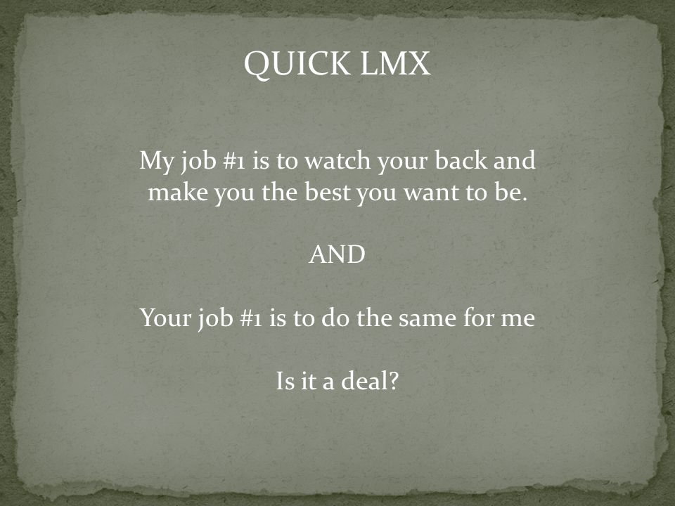 QUICK LMX My job #1 is to watch your back and make you the best you want to be.