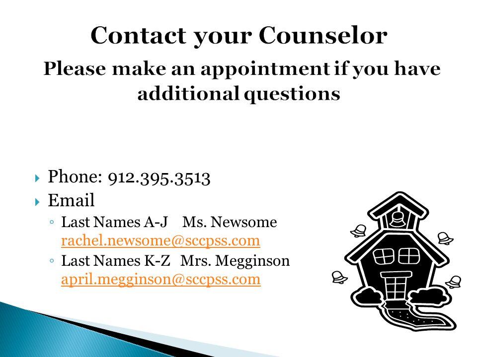  Phone: 912.395.3513  Email ◦ Last Names A-J Ms. Newsome rachel.newsome@sccpss.com rachel.newsome@sccpss.com ◦ Last Names K-Z Mrs. Megginson april.m