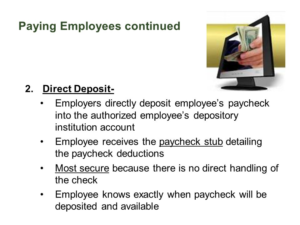 Paying Employees continued 2.Direct Deposit- Employers directly deposit employee's paycheck into the authorized employee's depository institution acco