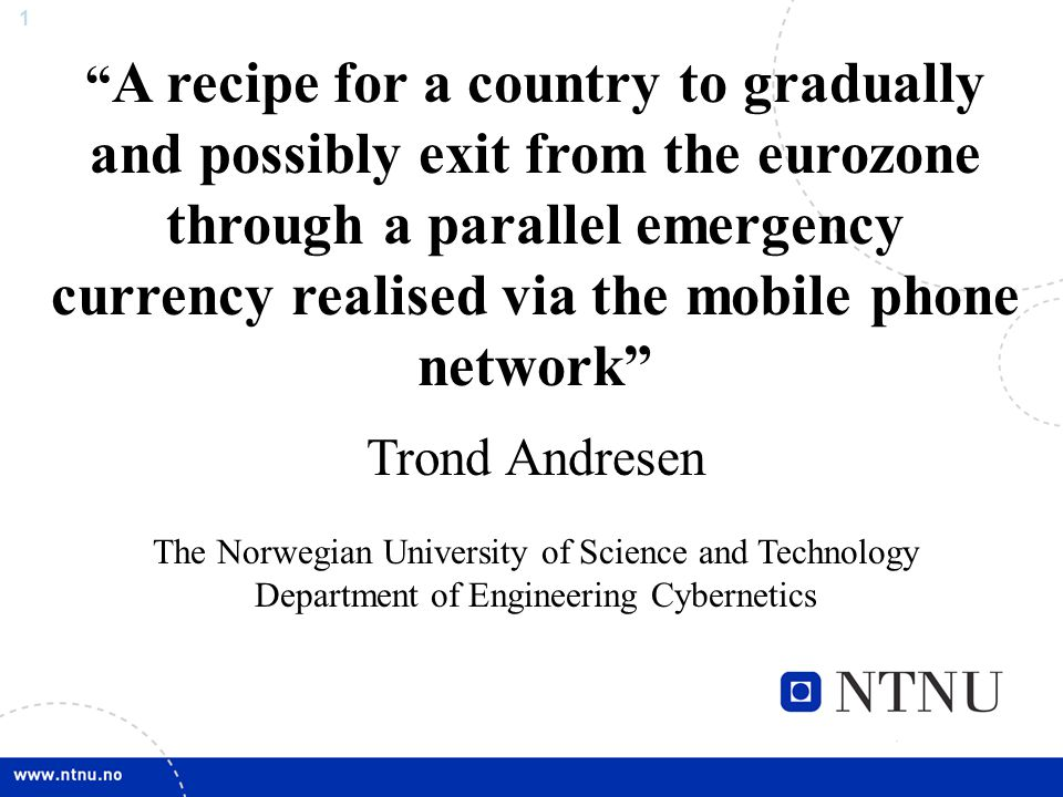 "1 "" A recipe for a country to gradually and possibly exit from the eurozone through a parallel emergency currency realised via the mobile phone networ"