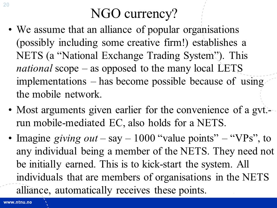 "20 NGO currency? We assume that an alliance of popular organisations (possibly including some creative firm!) establishes a NETS (a ""National Exchange"