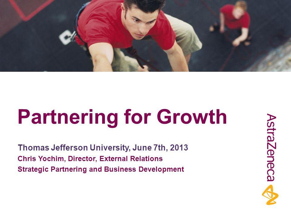 Partnering for Growth Thomas Jefferson University, June 7th, 2013 Chris Yochim, Director, External Relations Strategic Partnering and Business Development