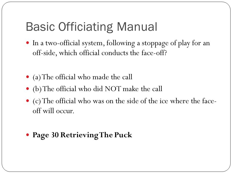 Basic Officiating Manual In a two-official system, following a stoppage of play for an off-side, which official conducts the face-off? (a) The officia