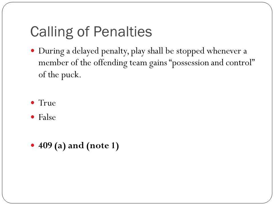 """Calling of Penalties During a delayed penalty, play shall be stopped whenever a member of the offending team gains """"possession and control"""" of the puc"""