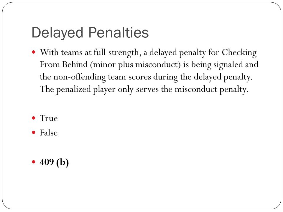 With teams at full strength, a delayed penalty for Checking From Behind (minor plus misconduct) is being signaled and the non-offending team scores du