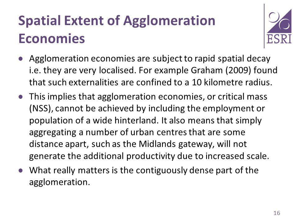 Spatial Extent of Agglomeration Economies Agglomeration economies are subject to rapid spatial decay i.e.