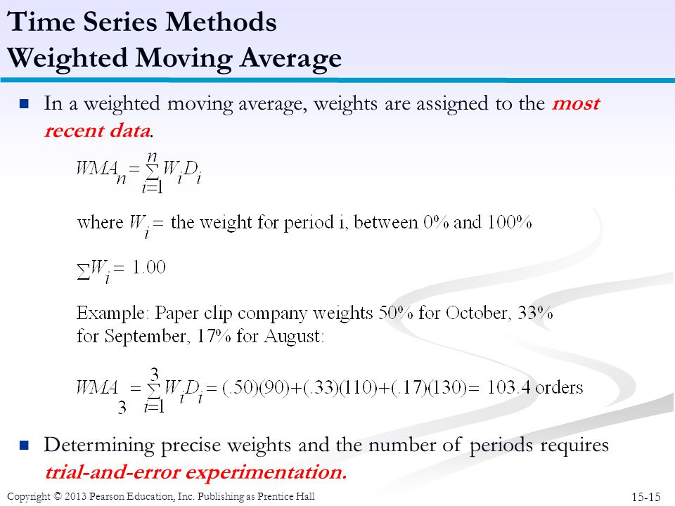 15-15 Copyright © 2013 Pearson Education, Inc. Publishing as Prentice Hall In a weighted moving average, weights are assigned to the most recent data.