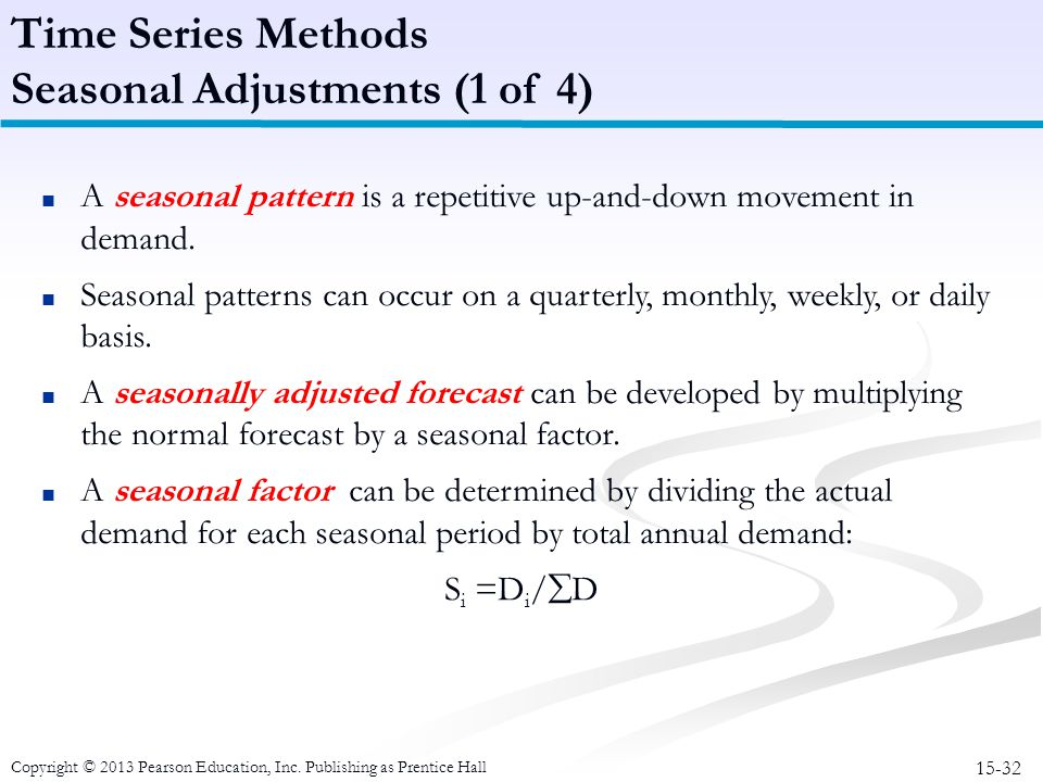 15-32 Copyright © 2013 Pearson Education, Inc. Publishing as Prentice Hall ■ A seasonal pattern is a repetitive up-and-down movement in demand. ■ Seas