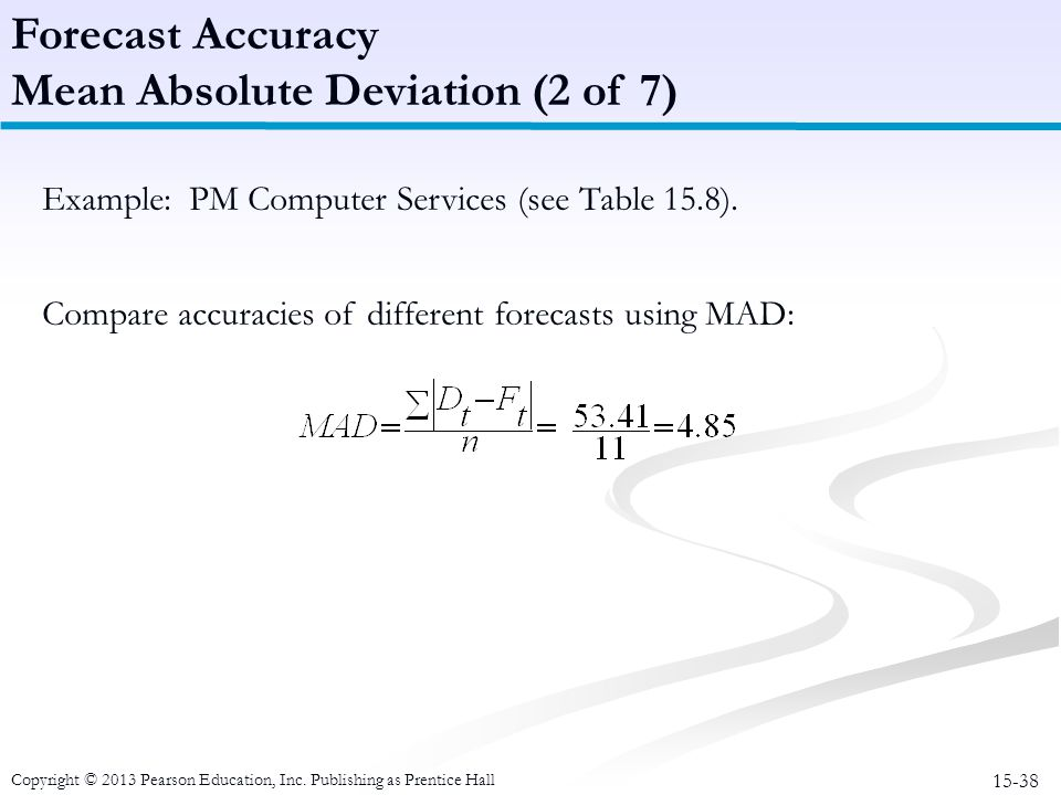 15-38 Copyright © 2013 Pearson Education, Inc. Publishing as Prentice Hall Example: PM Computer Services (see Table 15.8). Compare accuracies of diffe