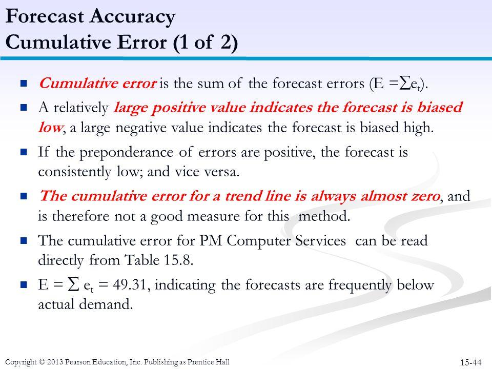 15-44 Copyright © 2013 Pearson Education, Inc. Publishing as Prentice Hall Cumulative error is the sum of the forecast errors (E =  e t ). A relative