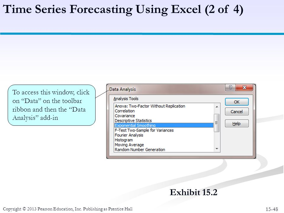 15-48 Copyright © 2013 Pearson Education, Inc. Publishing as Prentice Hall Exhibit 15.2 Time Series Forecasting Using Excel (2 of 4) To access this wi