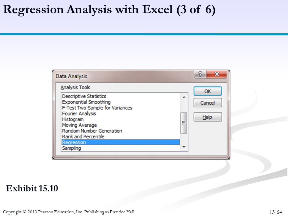 15-64 Copyright © 2013 Pearson Education, Inc. Publishing as Prentice Hall Exhibit 15.10 Regression Analysis with Excel (3 of 6)