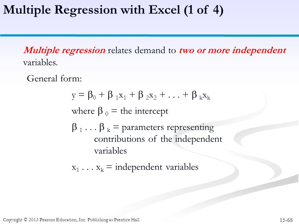 15-68 Copyright © 2013 Pearson Education, Inc. Publishing as Prentice Hall Multiple Regression with Excel (1 of 4) Multiple regression relates demand